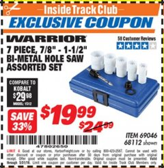 "Harbor Freight ITC Coupon 7 PIECE, 7/8"" - 1-1/2"" BI-METAL HOLE SAW ASSORTED SET Lot No. 69046/68112 Dates Valid: 12/31/69 - 5/31/19 - $19.99"