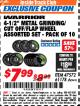 "Harbor Freight ITC Coupon 10 PIECE, 4-1/2"" METAL GRINDING/CUT-OO/FLAP WHEEL ASSORTED SET Lot No. 47572/61178 Expired: 4/30/18 - $7.99"
