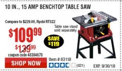 "Harbor Freight Coupon 10"", 15 AMP BENCHTOP TABLE SAW Lot No. 45804/63117/64459/63118 Expired: 9/30/18 - $109.99"