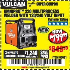 Harbor Freight Coupon VULCAN OMNIPRO 220 MULTIPROCESS WELDER WITH 120/240 VOLT INPUT Lot No. 63621/80678 Expired: 8/1/18 - $799.99