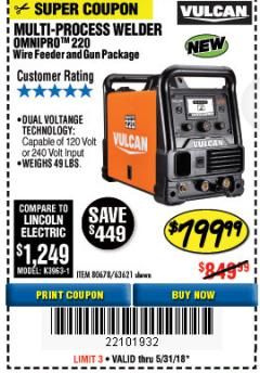 Harbor Freight Coupon VULCAN OMNIPRO 220 MULTIPROCESS WELDER WITH 120/240 VOLT INPUT Lot No. 63621/80678 Expired: 5/31/18 - $799.99