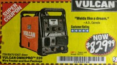 Harbor Freight Coupon VULCAN OMNIPRO 220 MULTIPROCESS WELDER WITH 120/240 VOLT INPUT Lot No. 63621/80678 Expired: 10/31/18 - $829.99