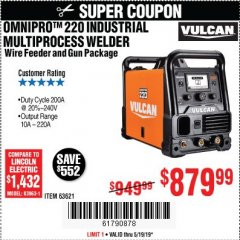 Harbor Freight Coupon VULCAN OMNIPRO 220 MULTIPROCESS WELDER WITH 120/240 VOLT INPUT Lot No. 63621/80678 Expired: 5/19/19 - $879.99
