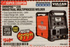 Harbor Freight Coupon VULCAN OMNIPRO 220 MULTIPROCESS WELDER WITH 120/240 VOLT INPUT Lot No. 63621/80678 Expired: 7/31/19 - $879.99