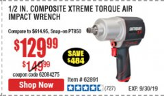 "Harbor Freight Coupon 1/2"" COMPOSITE PRO EXTREME TORQUE AIR IMPACT WRENCH Lot No. 62891 Expired: 9/30/19 - $129.99"
