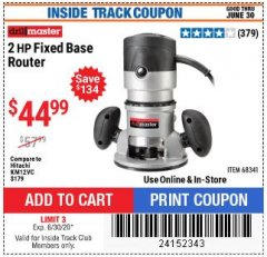 Harbor Freight ITC Coupon 2 HP FIXED BASE ROUTER Lot No. 68341 Dates Valid: 12/31/69 - 6/30/20 - $44.99
