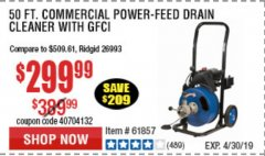 Harbor Freight Coupon 50 FT. COMMERCIAL POWER-FEED DRAIN CLEANER Lot No. 68284/61857 Expired: 4/21/19 - $299.99