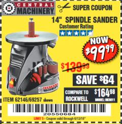 "Harbor Freight Coupon 14"" OSCILLATING SPINDLE SANDER Lot No. 69257/95088/62146 Expired: 6/13/18 - $99.99"