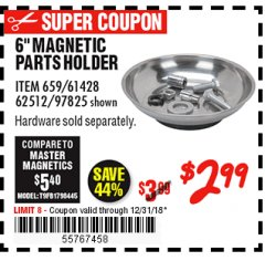 "Harbor Freight Coupon 6"" MAGNETIC PARTS HOLDER Lot No. 659/61428/62512/97825 Expired: 12/31/18 - $2.99"