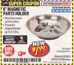 "Harbor Freight Coupon 6"" MAGNETIC PARTS HOLDER Lot No. 659/61428/62512/97825 Expired: 11/30/19 - $1.99"