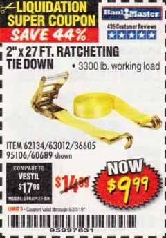 "Harbor Freight Coupon 2"" X 27 FT. HEAVY DUTY RATCHETING TIE DOWN Lot No. 95106/62134/63012/60689 EXPIRES: 5/31/19 - $9.99"