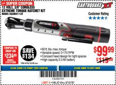 "Harbor Freight Coupon EARTHQUAKE XT 12 VOLT, 3/8"" CORDLESS EXTREME TORQUE RATCHET KIT Lot No. 63538/64196 Expired: 5/13/18 - $99.99"