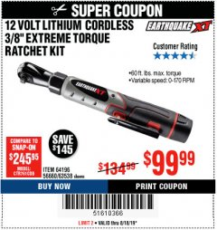 "Harbor Freight Coupon EARTHQUAKE XT 12 VOLT, 3/8"" CORDLESS EXTREME TORQUE RATCHET KIT Lot No. 63538/64196 Expired: 8/18/19 - $99.99"