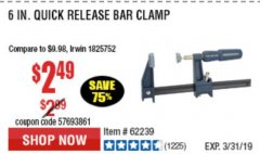 "Harbor Freight Coupon 6"" QUICK RELEASE BAR CLAMP Lot No. 62239/96210 Expired: 3/31/19 - $2.49"