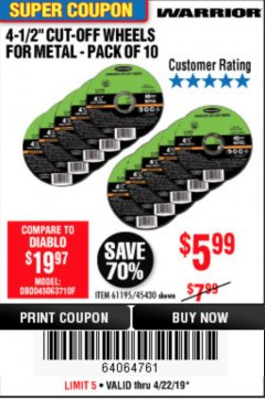 "Harbor Freight Coupon WARRIOR 4-1/2"" CUT-OFF WHEELS FOR METAL - PACK OF 10 Lot No. 61195/45430 Expired: 4/23/19 - $5.99"