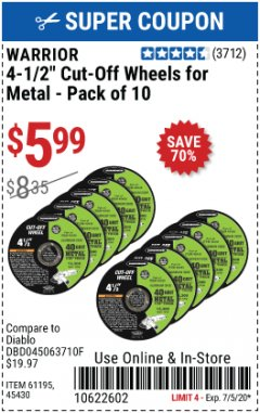 "Harbor Freight Coupon WARRIOR 4-1/2"" CUT-OFF WHEELS FOR METAL - PACK OF 10 Lot No. 61195/45430 EXPIRES: 7/5/20 - $5.99"