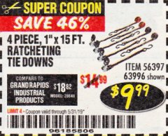 "Harbor Freight Coupon 4 PIECE, 1"" X 15 FT. RATCHETING TIE DOWNS Lot No. 63996/56397 EXPIRES: 5/31/19 - $9.99"
