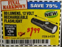 Harbor Freight Coupon 80 LUMENS 12 VOLT RECHARGEABLE FLASHLIGHT Lot No. 64109 Valid Thru: 2/28/19 - $1.99