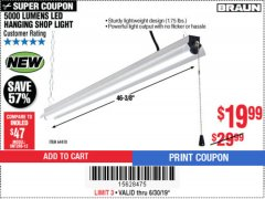 Harbor Freight Coupon BRAUN 5000 LUMENS LED HANGING SHOP LIGHT Lot No. 64410 Expired: 7/1/19 - $19.99