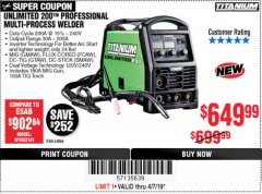 Harbor Freight Coupon TITANIUM UNLIMITED 200 PROFESSIONAL MULTIPROCESS WELDER Lot No. 64806 Expired: 4/7/19 - $649.99