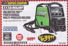 Harbor Freight Coupon TITANIUM UNLIMITED 200 PROFESSIONAL MULTIPROCESS WELDER Lot No. 64806 Expired: 8/31/19 - $639.99