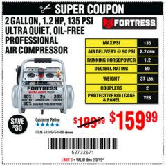 Harbor Freight Coupon FORTRESS 2 GALLON, 1.2 HP, 135 PSI ULTRA-QUIET, OIL-FREE PROFESSIONAL AIR COMPRESSOR Lot No. 64688/64596 Expired: 2/3/19 - $159.99
