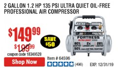 Harbor Freight Coupon FORTRESS 2 GALLON, 1.2 HP, 135 PSI ULTRA-QUIET, OIL-FREE PROFESSIONAL AIR COMPRESSOR Lot No. 64688/64596 Expired: 12/31/19 - $149.99