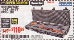"Harbor Freight Coupon APACHE 9800 WEATHERPROOF 13-1/2"" X 50-1/2"" CASE - LONG Lot No. 64520 Valid Thru: 2/28/19 - $119.99"
