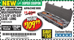 "Harbor Freight Coupon APACHE 9800 WEATHERPROOF 13-1/2"" X 50-1/2"" CASE - LONG Lot No. 64520 Valid Thru: 4/20/19 - $109.99"