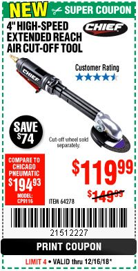 "Harbor Freight Coupon CHIEF 4"" HIGH-SPEED EXTENDED REACH AIR CUT-OFF TOOL Lot No. 64278 Expired: 12/16/18 - $119.99"