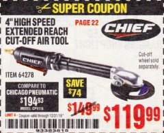 "Harbor Freight Coupon CHIEF 4"" HIGH-SPEED EXTENDED REACH AIR CUT-OFF TOOL Lot No. 64278 Expired: 12/31/18 - $119.99"