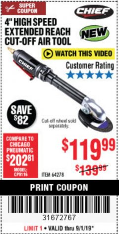 "Harbor Freight Coupon CHIEF 4"" HIGH-SPEED EXTENDED REACH AIR CUT-OFF TOOL Lot No. 64278 Expired: 9/1/19 - $119.99"