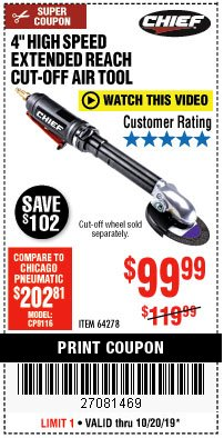 "Harbor Freight Coupon CHIEF 4"" HIGH-SPEED EXTENDED REACH AIR CUT-OFF TOOL Lot No. 64278 Expired: 10/20/19 - $99.99"