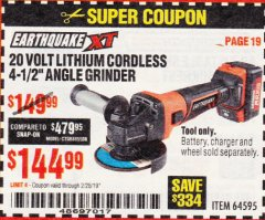 "Harbor Freight Coupon EARTHQUAKE XT 20 VOLT LITHIUM CORDLESS 4-1/2"" ANGLE GRINDER Lot No. 64595 Expired: 2/28/19 - $144.99"