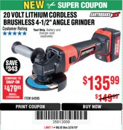 "Harbor Freight Coupon EARTHQUAKE XT 20 VOLT LITHIUM CORDLESS 4-1/2"" ANGLE GRINDER Lot No. 64595 Expired: 3/24/19 - $135.99"