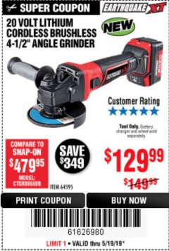 "Harbor Freight Coupon EARTHQUAKE XT 20 VOLT LITHIUM CORDLESS 4-1/2"" ANGLE GRINDER Lot No. 64595 EXPIRES: 5/19/19 - $129.99"