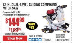 "Harbor Freight Coupon 12"" DUAL-BEVEL SLIDING COMPOUND MITER SAW Lot No. 69684/61776/61970/56597/61969 Valid Thru: 9/30/19 - $144.99"