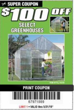 Harbor Freight Coupon $100 OFF SELECT GREENHOUSES Lot No. 47712/93358 EXPIRES: 5/31/19 - $0