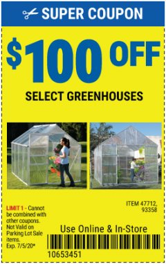 Harbor Freight Coupon $100 OFF SELECT GREENHOUSES Lot No. 47712/93358 EXPIRES: 7/5/20 - $100