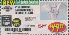 Harbor Freight Coupon 2150 LUMENS HARDWIRED LED SECURITY LIGHT Lot No. 64910 Valid Thru: 8/24/19 - $49.99