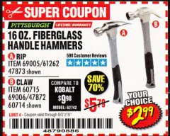 Harbor Freight Coupon 16 OZ. HAMMERS WITH FIBERGLASS HANDLE Lot No. 47872/69006/60715/60714/47873/69005/61262 Valid Thru: 8/31/19 - $2.99