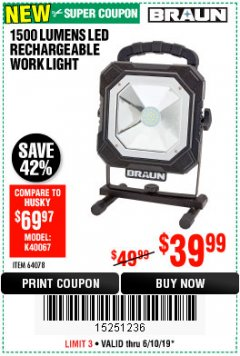 Harbor Freight Coupon BRAUN 1500 LUMENS LED RECHARGEABLE WORK LIGHT Lot No. 64078 Expired: 6/10/19 - $39.99