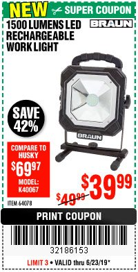 Harbor Freight Coupon BRAUN 1500 LUMENS LED RECHARGEABLE WORK LIGHT Lot No. 64078 Expired: 6/23/19 - $39.99