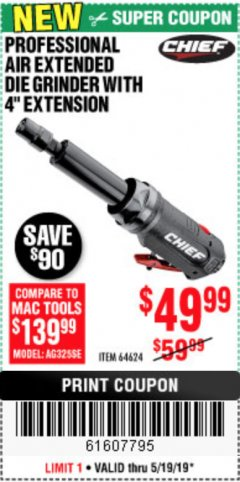 "Harbor Freight Coupon PROFESSIONAL AIR EXTENDED DIE GRINDER WITH 4"" EXTENSION Lot No. 64624 EXPIRES: 5/19/19 - $49.99"