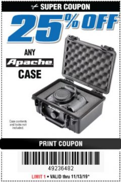 Harbor Freight Coupon 25PCT OFF ANY APACHE CASE Lot No. 64819,64250,63927,63926, 64551,64520, 64550 Valid Thru: 11/13/19 - $0