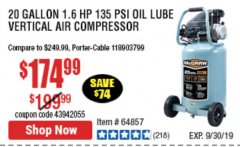 Harbor Freight Coupon 20 GALLON 1.6 HOW 135 PSI OIL LUBE VERTICAL AIR COMPRESSOR Lot No. 64857 Expired: 9/30/19 - $174.99
