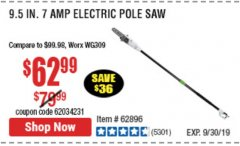 "Harbor Freight Coupon 7 AMP ELECTRIC POLE SAW 9.5"" BAR Lot No. 56808, 68862, 63190, 62896 Valid Thru: 9/30/19 - $62.99"