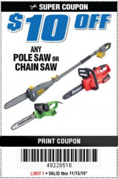 Harbor Freight Coupon $10 OFF ANY POLE SAW OR CHAIN SAW Lot No. N/A Expired: 11/13/19 - $0