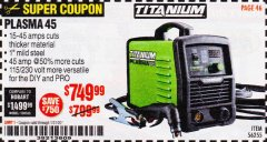 Harbor Freight Coupon TITANIUM 45A PLASMA CUTTER Lot No. 56255 Expired: 1/31/20 - $749.99