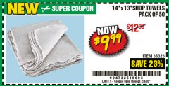 "Harbor Freight Coupon 14"" X 13"" WHITE SHOP TOWELS PACK OF 50 Lot No. 56325 Expired: 2/8/20 - $9.99"